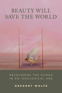 Beauty Will Save the World: Recovering the Human in an Idealogical Age