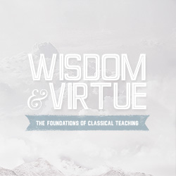 What Are Wisdom and Virtue? A Reflection on Why We're Doing What We're Doing
