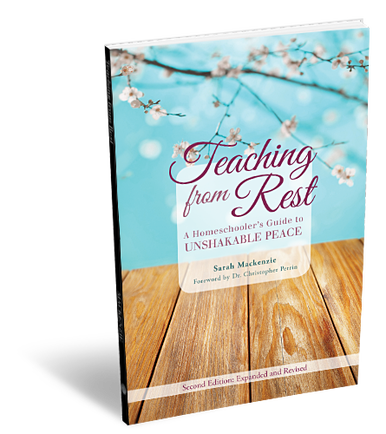 Teaching from Rest: A Homeschooler's Guide to Unshakeable Peace