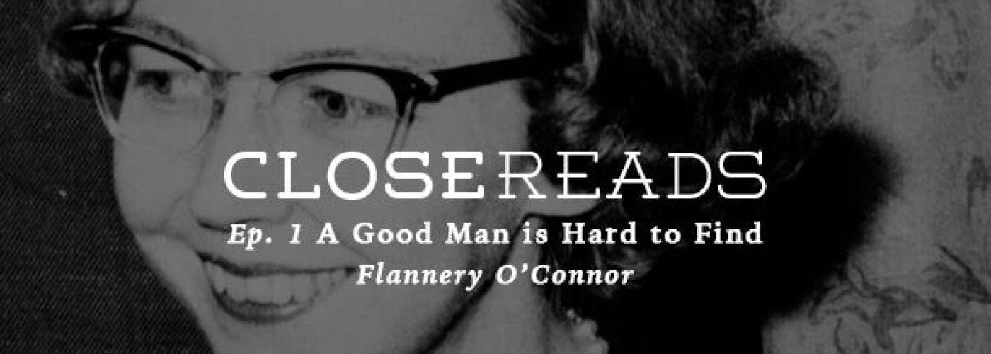 Close Reads Podcast E1: A Good Man Is Hard to Find