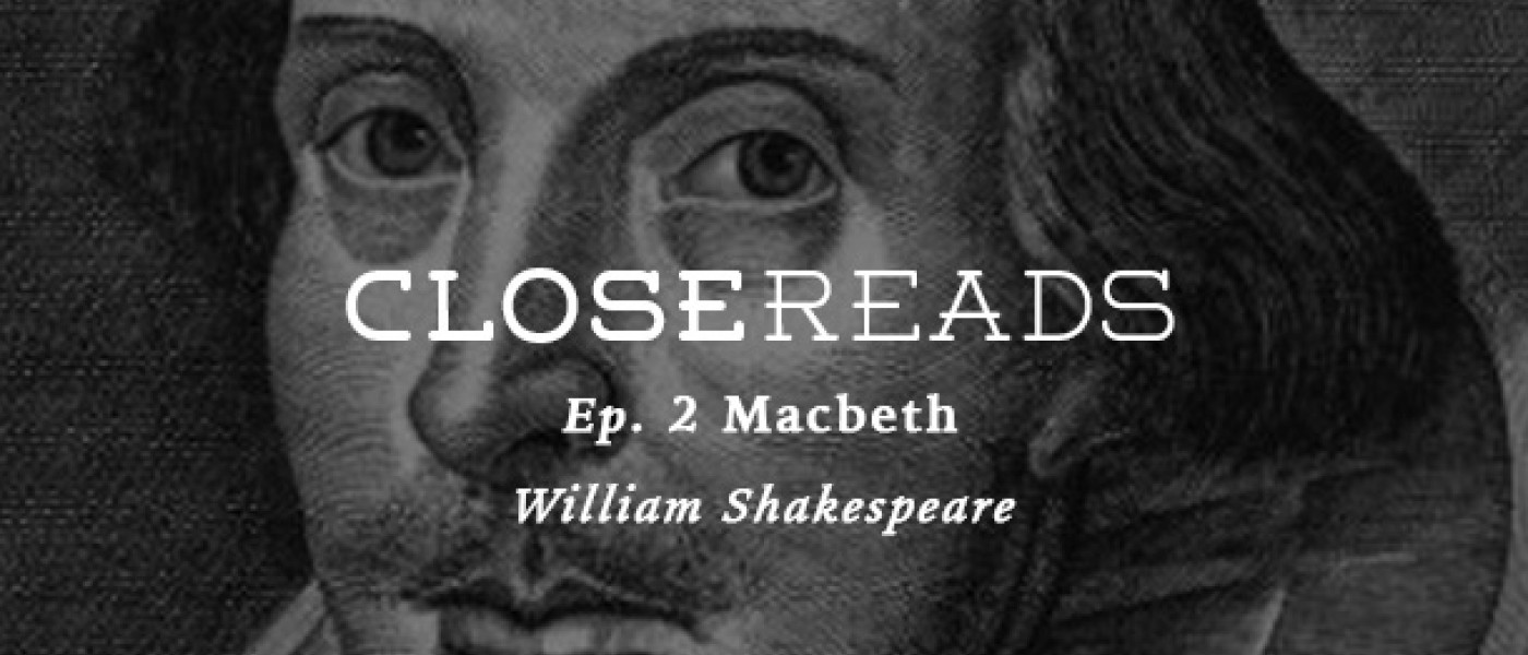 Close Reads Podcast Ep2: Macbeth